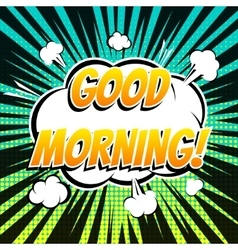 Good morning comic book bubble text retro style vector image