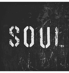 Soul in stencil letters on a grunge black vector