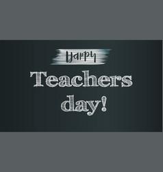 happy teacher day on school chalkboard backdrop vector image