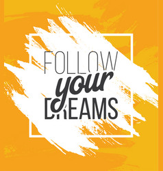 Follow youre dreams hand drawn poster typography vector