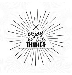 Enjoy the little things - inspirational quote vector