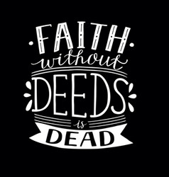 hand lettering faith without deeds is dead on vector image vector image