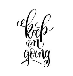 keep on going black and white ink lettering vector image