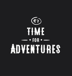 its time for adventures typography poster vector image vector image