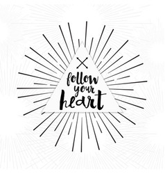 Follow your heart - hand drawn inspirational quote vector