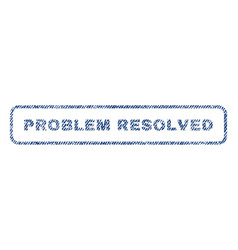 problem resolved textile stamp vector image vector image