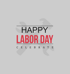 Happy labor day style art vector