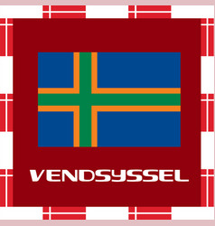 national ensigns of denmark - vendsyssel vector image vector image
