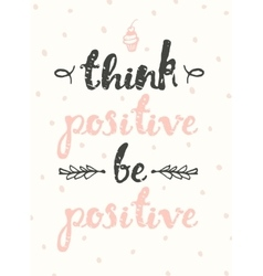 Drawn calligraphic quote think positive poster vector