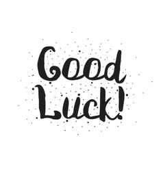 Good luck Greeting card with modern calligraphy vector image vector image