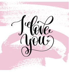 i love you hand written lettering positive quote vector image