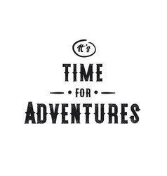 Its time for adventures typography poster vector