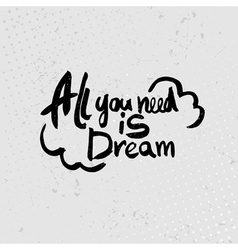 All you need is a dream - hand drawn quotes black vector image vector image