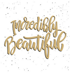 incredibly beautiful hand drawn lettering phrase vector image vector image