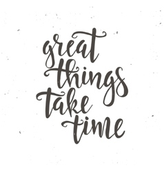 Great Thinks Take Time vector image