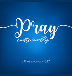 Pray continually from thessalonians caligraphy vector