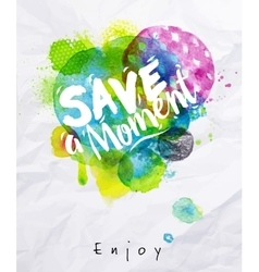 Watercolor poster save the moment vector image vector image