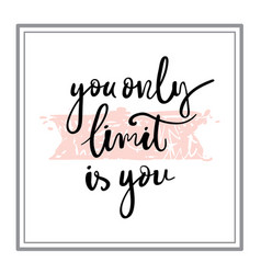 you only limit is you hand drawn calligraphy vector image vector image