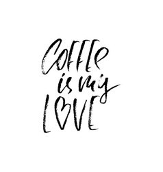 Coffee is my love modern dry brush lettering vector
