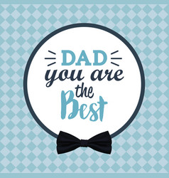 You are the best dad greeting festive card vector