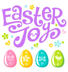lettering easter joy text and eggs vector image