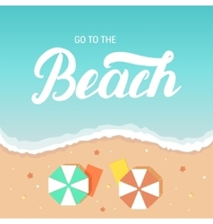 Go to the beach hand lettering on sea and sand vector image