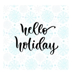 Hand drawn lettering Hello holiday Modern vector image vector image