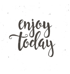 Enjoy today hand drawn typography poster vector