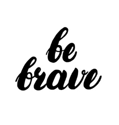Be brave hand written lettering vector image vector image