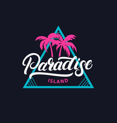 Paradise island hand written lettering tee print vector