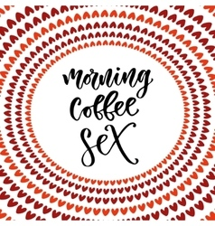 Morning coffee sex modern hand lettering brush vector