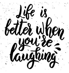 life is better when youre laughing hand drawn vector image