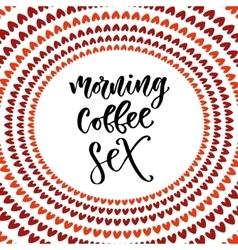 Morning coffee sex Modern hand lettering Brush vector image