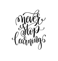 Never stop learning black and white ink lettering vector