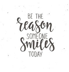 Be the reason someone smiles today vector
