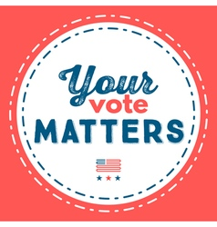 Your vote matters Typographic quote about the impo vector image vector image
