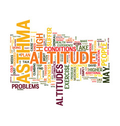 Asthmatics don t suffer at altitude text vector