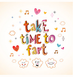take time to fart vector image