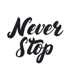 Never stop hand written lettering vector image vector image