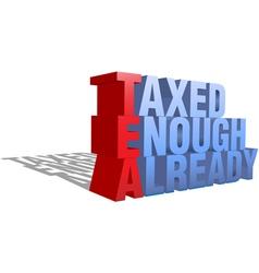 taxed enough already tea party protest words as a vector image vector image