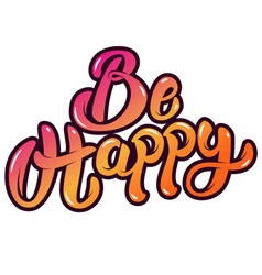 Be happy hand drawn lettering isolated on white vector