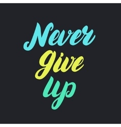 Never give up motivational colorful poster vector image vector image