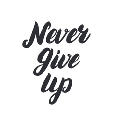 Never give up hand written lettering vector