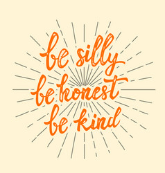 be silly be honest be kind hand drawn lettering vector image