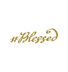 Hand drawn hashtag blessed with gold glitter vector