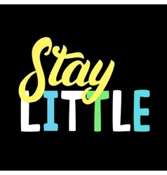 Stay little hand written lettering vector image vector image
