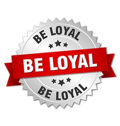 Be loyal 3d silver badge with red ribbon vector
