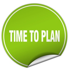 Time to plan round green sticker isolated on white vector