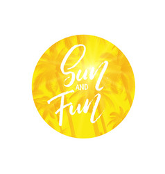 hand written phrase sun and fun vector image