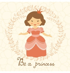 Be a princess card vector